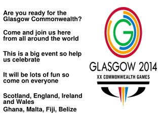 Are you ready for the Glasgow Commonwealth?		 	Come and join us here from all around the world