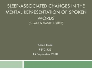 Sleep-associated changes in the mental representation of spoken words  ( Dumay  & Gaskell, 2007)