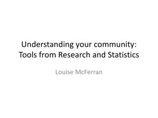 Understanding your community: Tools from Research and Statistics
