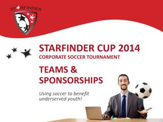 Starfinder Cup 2014 Corporate Soccer Tournament teams &  sPONSORSHIPs