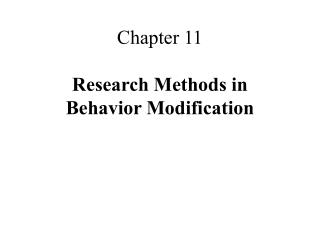 Chapter 11  Research Methods in  Behavior Modification