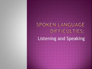 Spoken Language difficulties:
