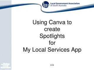 Using  Canva  to create   Spotlights  for  My  Local Services  App