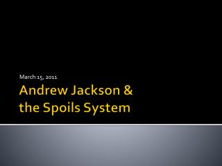 Andrew Jackson &  the Spoils System