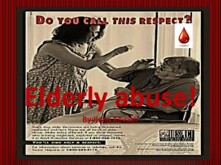 Elderly abuse! By:Ilana Kovach
