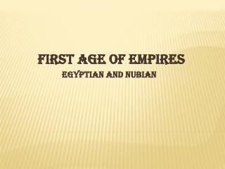 First Age of  Empires                        Egyptian and  nubian