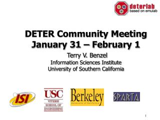 DETER Community Meeting January 31   February 1   Terry V. Benzel Information Sciences Institute University of Southern