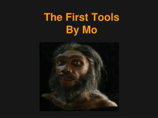 The First Tools By Mo