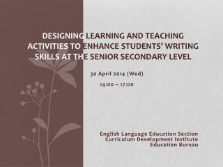 30 April  2014  (Wed) 14:00 – 17:00 English Language Education Section