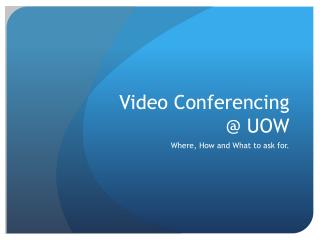 Video Conferencing  @ UOW