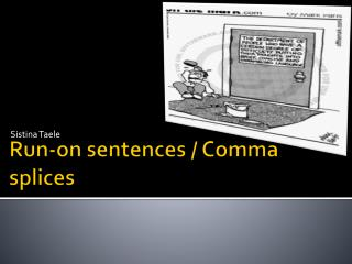 Run-on sentences / Comma splices