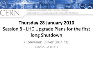 Thursday 28 January 2010 Session 8 - LHC Upgrade Plans for the first long Shutdown
