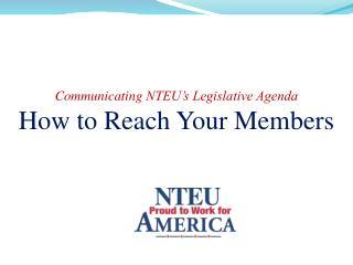 Communicating  NTEU's Legislative Agenda How to Reach Your Members