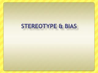 STEREOTYPE & BIAS
