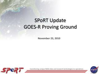 SPoRT Update  GOES-R Proving Ground