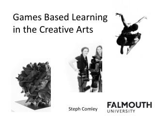 Games Based Learning  in the Creative Arts