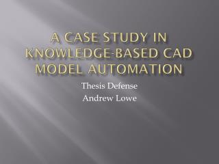 A CASE STUDY IN KNOWLEDGE-BASED CAD MODEL AUTOMATION