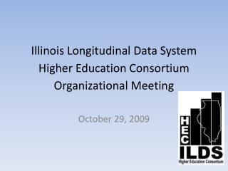 Illinois Longitudinal Data System Higher Education Consortium Organizational Meeting