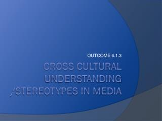 CROSS CULTURAL UNDERSTANDING /stereotypes in media