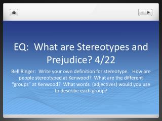 EQ:  What are Stereotypes and Prejudice? 4/22