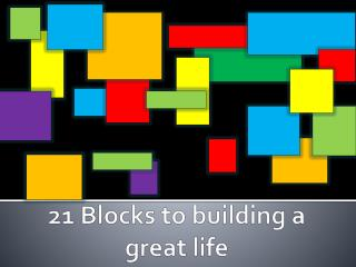 21 Blocks to building a great life