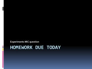 Homework due today