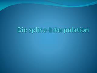 Die spline-Interpolation