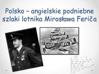 Polsko – angielskie podniebne szlaki lotnika Mirosława  Feriča