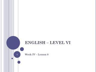 ENGLISH – LEVEL VI