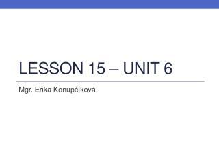 Lesson  15 – Unit 6