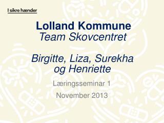 Lolland Kommune Team Skovcentret Birgitte, Liza, Surekha og Henriette