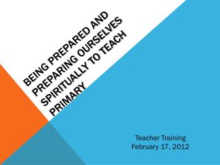 Being Prepared and preparing ourselves Spiritually to teach Primary