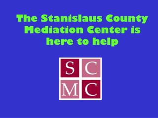 The Stanislaus County Mediation Center is here to help