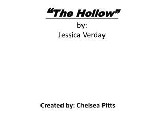 """ The Hollow"" by: Jessica  Verday"