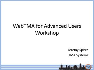 WebTMA for Advanced Users Workshop