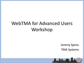 WebTMA for Advanced Users Workshop