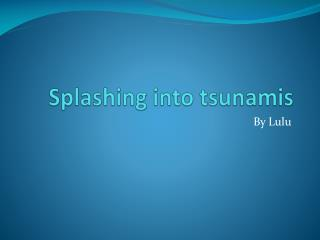 Splashing into tsunamis