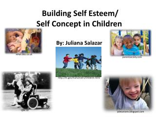 Building Self Esteem/ Self Concept in Children By: Juliana Salazar