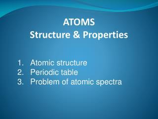 ATOMS Structure & Properties