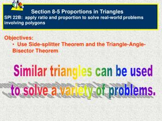 Objectives:   Use Side-splitter Theorem and the Triangle-Angle-Bisector Theorem