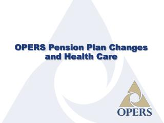 OPERS Pension Plan  Changes  and Health Care