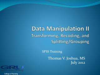 Data Manipulation II Transforming, Recoding, and Splitting/Grouping