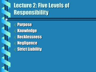Lecture 2: Five Levels of Responsibility