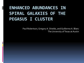ENHANCED ABUNDANCES IN SPIRAL GALAXIES OF THE PEGASUS I CLUSTER