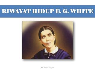RIWAYAT HIDUP E. G. WHITE