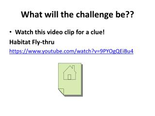 What will the challenge be??