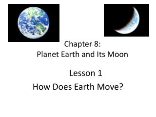 Chapter 8:   Planet Earth and Its Moon