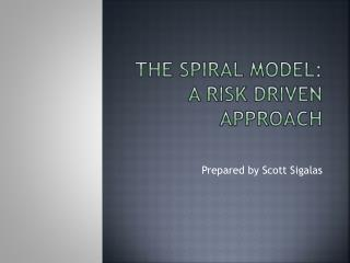 The Spiral Model: A Risk Driven Approach