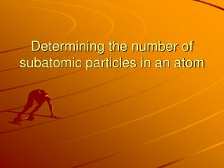 Determining the number of subatomic particles in an atom
