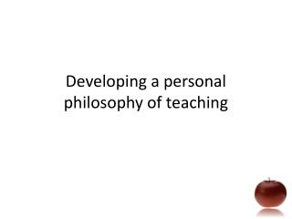 Developing a personal philoso p hy of teaching